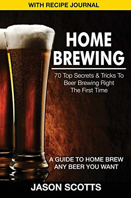 £3.03 • Buy Home Brewing: 70 Top Secrets & Tricks To Beer Brewing Right The First Time: A Gu