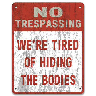 No Trespassing: We're Tired Of Hiding The Bodies - Private Property Garden Sign • 5.99£