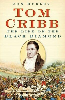 Tom Cribb: The Life Of The Black Diamond,Jon Hurley,New Book Mon0000012412 • 7.43£