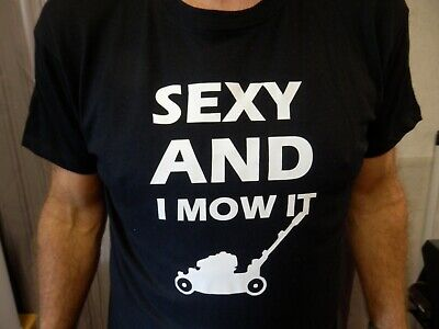 £7.02 • Buy SEXY AND I MOW IT - Various Coloured T Shirt Gardening Novelty Funny Gift