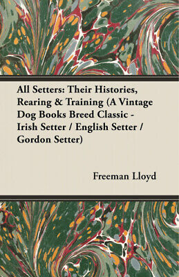 All Setters: Their Histories, Rearing & Training (A Vintage Dog Books Breed • 15.51£