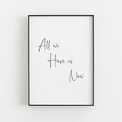 All We Have Is Now Typography Print Poster Inspirational Wall Art Quote • 8.99£