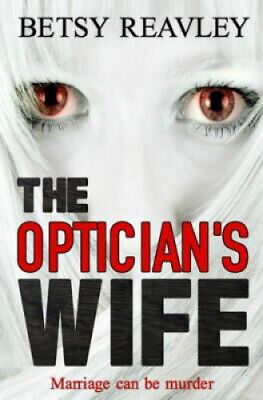The Optician's Wife By Reavley, Betsy.  • 12.41£