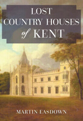 Lost Country Houses Of Kent By Easdown, Martin • 12.62£
