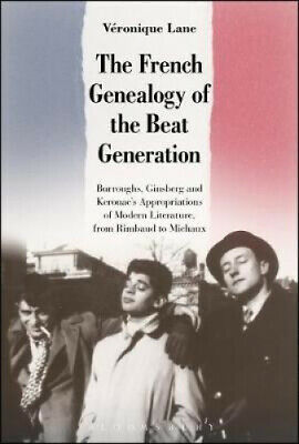 The French Genealogy Of The Beat Generation: Burroughs, Ginsberg And Kerouac's • 25.83£