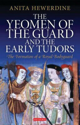The Yeomen Of The Guard And The Early Tudors: The Formation Of A Royal • 90.22£