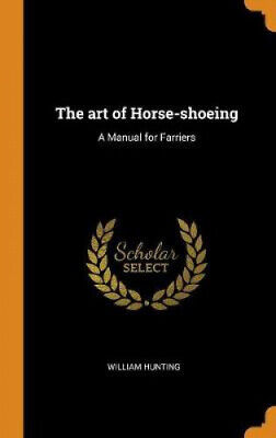 The Art Of Horse-Shoeing: A Manual For Farriers By William Hunting.  • 18.75£