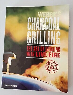 $ CDN18.08 • Buy Weber's Charcoal Grilling : Art Of Cooking With Live Fire By Jamie Purviance .