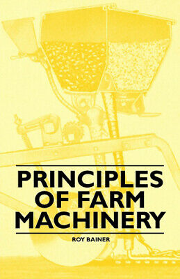 Principles Of Farm Machinery By Bainer, Roy • 31.94£