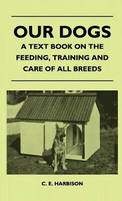 Our Dogs - A Text Book On The Feeding, Training And Care Of All Breeds.  • 23.87£