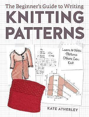 The Beginners Guide To Writing Knitting Patterns: Learn To Write Patterns Oth... • 40£