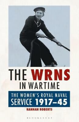 The WRNS In Wartime: The Women's Royal Naval Service 1917-1945 By Hannah Roberts • 26.13£