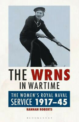 The WRNS In Wartime: The Women's Royal Naval Service 1917-1945 By Hannah Roberts • 29£