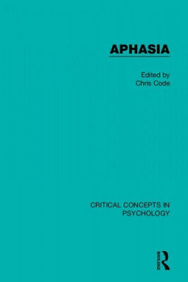 Aphasia (Critical Concepts In Psychology) By Chris Code.  • 1,039£