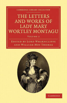 The Letters And Works Of Lady Mary Wortley Montagu (Cambridge Library • 35.52£
