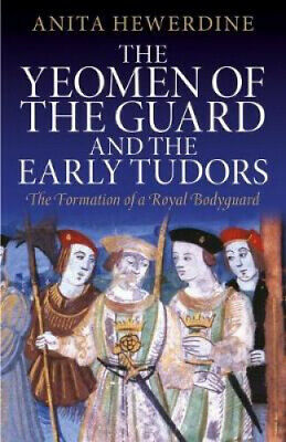 The Yeomen Of The Guard And The Early Tudors: The Formation Of A Royal Bodyguard • 30.07£