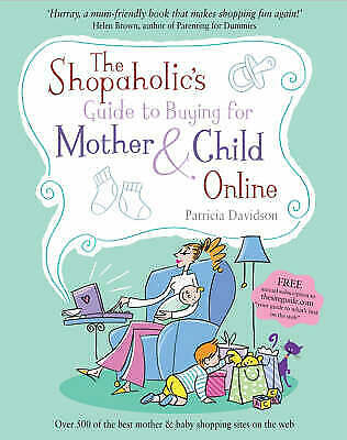 The Shopaholic's Guide To Buying For Mother And Child Online, Davidson, Patricia • 1.95£