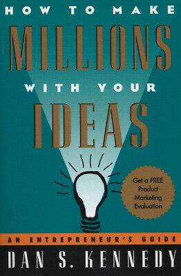 How To Make Millions With Your Ideas: An Entrepreneur's Guide By Dan S. Kennedy • 11£