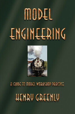 Model Engineering: A Guide To Model Workshop Practice By Henry Greenly • 12.07£