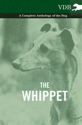 The Whippet - A Complete Anthology Of The Dog By Various • 28.98£