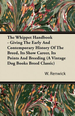 The Whippet Handbook - Giving The Early And Contemporary History Of The Breed, • 18.94£