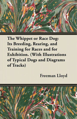 The Whippet Or Race Dog: Its Breeding, Rearing, And Training For Races And For • 18.48£
