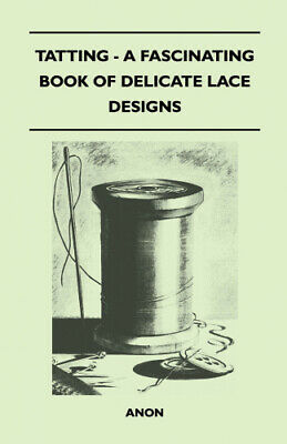 Tatting - A Fascinating Book Of Delicate Lace Designs By Anon.  • 15.76£