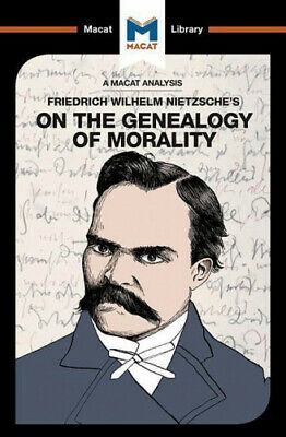 An Analysis Of Friedrich Nietzsche's On The Genealogy Of Morality (The Macat • 7.74£