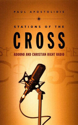Stations Of The Cross: Adorno And Christian Right Radio By Paul Apostolidis • 19£