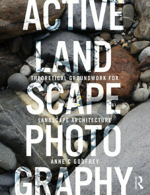 Active Landscape Photography: Theoretical Groundwork For Landscape Architecture • 30.23£