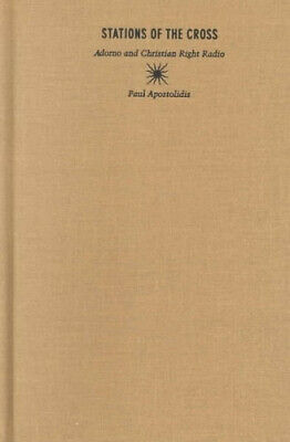 Stations Of The Cross: Adorno And Christian Right Radio By Paul Apostolidis • 74.01£