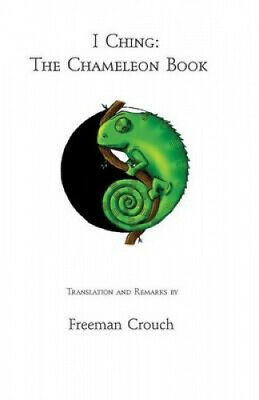 I Ching: The Chameleon Book By Freeman Crouch.  • 18.80£
