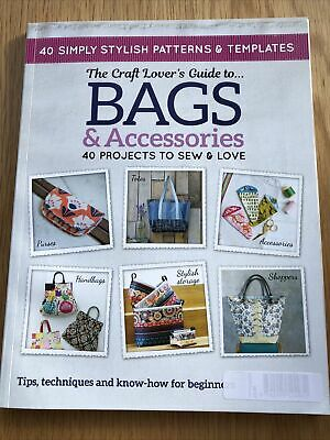 The Craft Lovers Guide To Bags And Accessories 40 Projects To Sew And Love • 3.50£