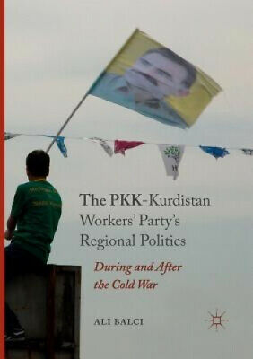 The Pkk-Kurdistan Workers' Party's Regional Politics: During And After The • 94.87£