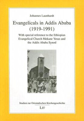 Evangelicals In Addis Ababa (1919-1991): With Special Reference To The • 25.95£