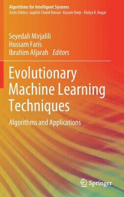 Evolutionary Machine Learning Techniques: Algorithms And Applications • 113£