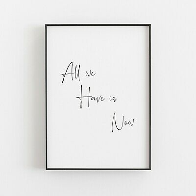 All We Have Is Now Typography Print Poster Inspirational Wall Art Quote • 4.99£