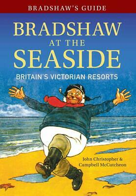 Bradshaw's Guide Bradshaw At The Seaside: Britain's Victo, New, Paperback • 9.34£