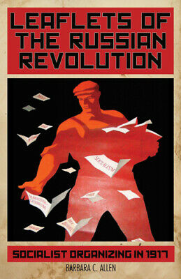 Leaflets Of The Russian Revolution: Red Organizing In 1917 By Barbara Allen • 8.81£