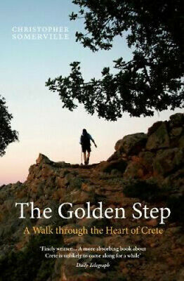 The Golden Step: A Walk Through The Heart Of Crete By Christopher Somerville • 8.25£