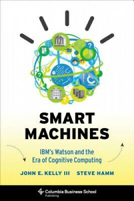 Smart Machines: IBM's Watson And The Era Of Cognitive Computing (Columbia • 15.86£
