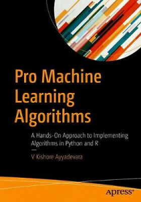 Pro Machine Learning Algorithms: A Hands-On Approach To Implementing • 24.33£