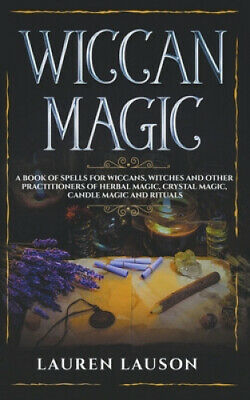 Wiccan Magic: A Book Of Spells For Wiccans, Witches And Other Practitioners Of • 18.59£