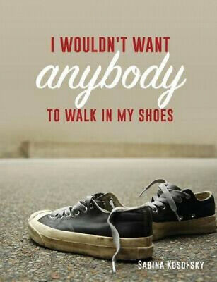 I Wouldn't Want Anybody To Walk In My Shoes By Sabina Kosofsky • 10.16£