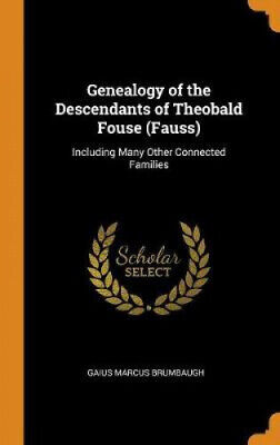 Genealogy Of The Descendants Of Theobald Fouse (Fauss): Including Many Other • 26.58£
