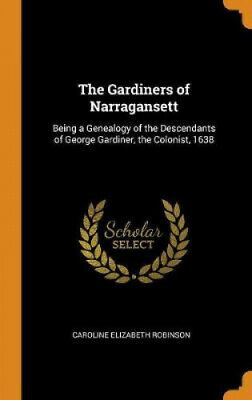 The Gardiners Of Narragansett: Being A Genealogy Of The Descendants Of George • 24.14£