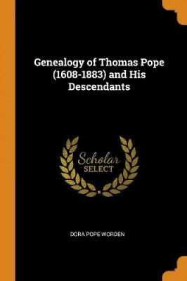 Genealogy Of Thomas Pope (1608-1883) And His Descendants By Dora Pope Worden • 13.11£