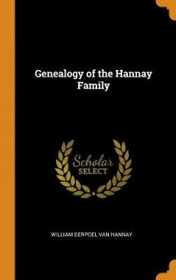 Genealogy Of The Hannay Family By William Derpoel Van Hannay • 20.37£