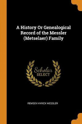 A History Or Genealogical Record Of The Messler (Metselaer) Family • 13.11£