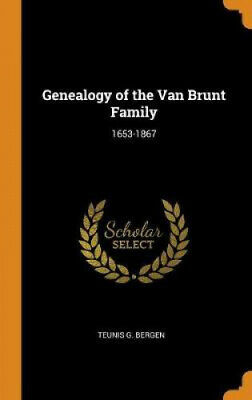 Genealogy Of The Van Brunt Family: 1653-1867 By Teunis G Bergen • 20.37£